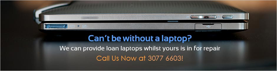 Can't be without a laptop? We can provide loan repairs whilst your Laptop is in for repair.